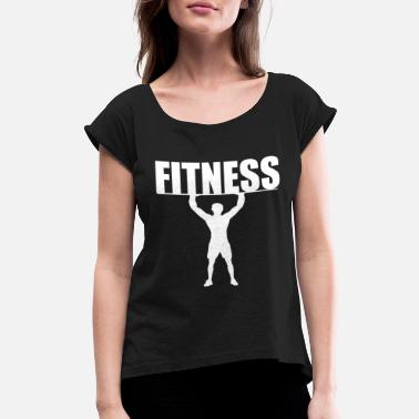Work Out Fitness Work out - Working out - Gym - Women's Rolled Sleeve T-Shirt