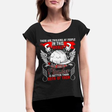 Being A Plumber T Shirt - Women's Rolled Sleeve T-Shirt