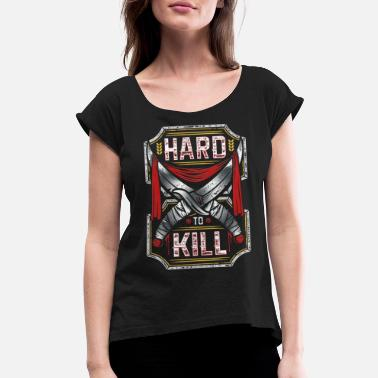 Hard to Kill - Women's Rolled Sleeve T-Shirt