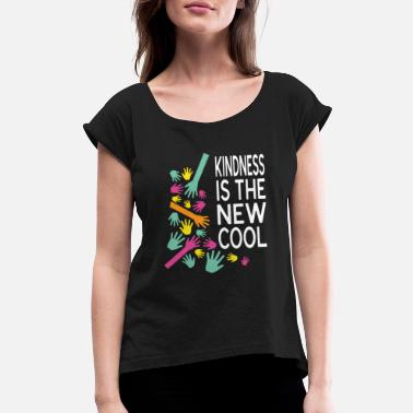 Kindness Is The New Cool Anti Bullying - Women's Rolled Sleeve T-Shirt