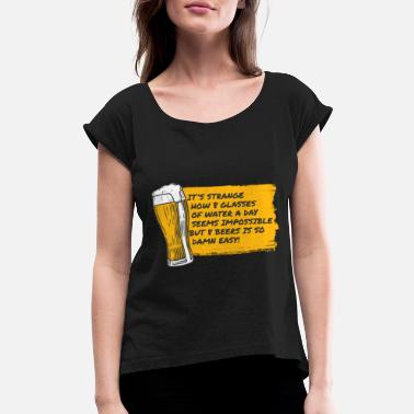 Water Buffalo 8 Glasses Of Water Is Impossible But 8 Beers Is Easy - Women's Roll Cuff T-Shirt