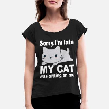 Sit On My Face sorry i m late my cat was sitting on me cat t s - Women's Roll Cuff T-Shirt