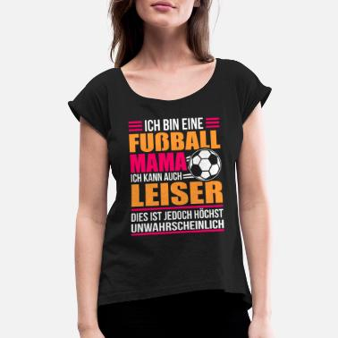 Football Soccer Football Play Gift - Women's Rolled Sleeve T-Shirt