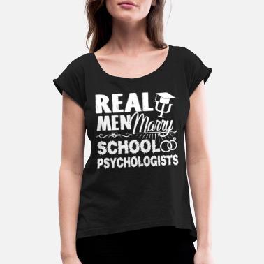 df0bfaa2 Real Men Marry School Psychologist - Women's Rolled Sleeve T-Shirt