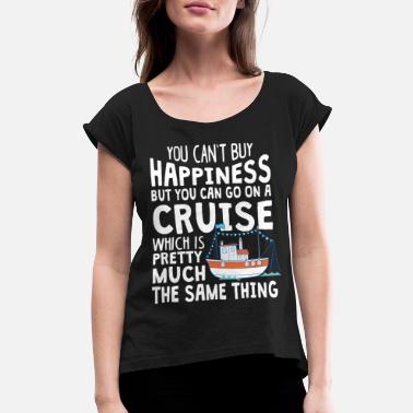 Cruise You Can Go On A Cruise T Shirt - Women's Rolled Sleeve T-Shirt
