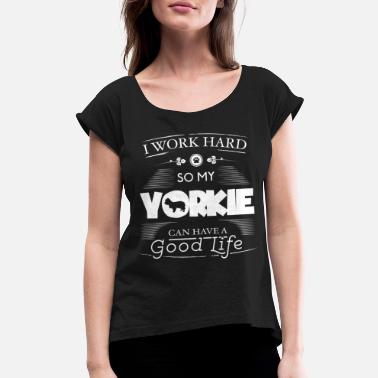Work Hard Anywhere Yorkie Design I Work Hard So My Yorkie Can Have A Good Life Chunky Font Logo - Women's Roll Cuff T-Shirt