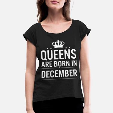 6001583e Queens are born in December - Women's Rolled Sleeve T-Shirt. Women's  Rolled Sleeve ...