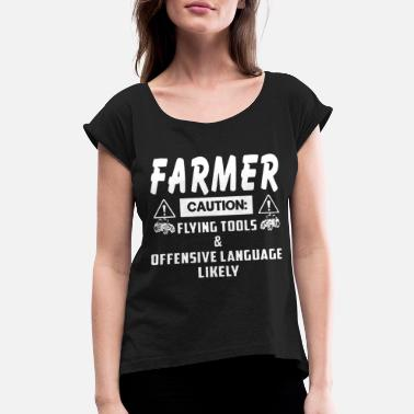 Offensive Languages Farmer caution flying tools and offensive language - Women's Roll Cuff T-Shirt