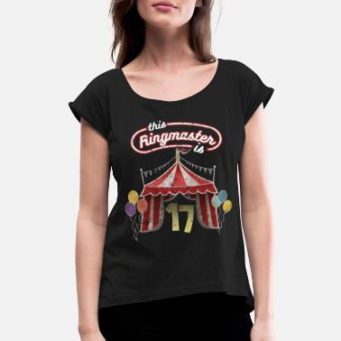 17th Birthday Gift Ideas Circus Ringmaster 17th Birthday Kids - Women's Roll Cuff T-Shirt