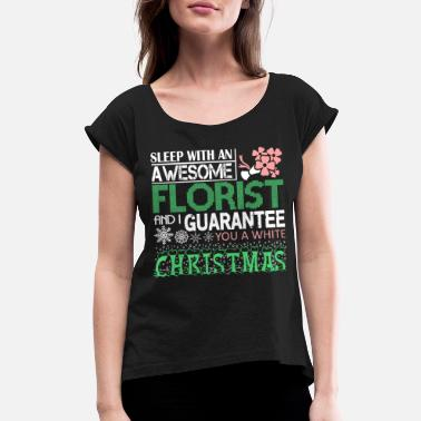 Guarantee Sleep With An Awesome Florist T Shirt - Women's Rolled Sleeve T-Shirt