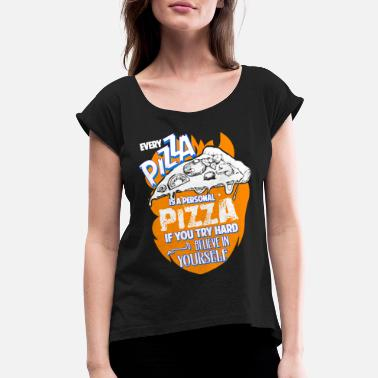 Personal Pizza Every Pizza Is A Personal Pizza T Shirt - Women's Roll Cuff T-Shirt
