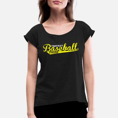 Fantasy Baseball Fantasy Baseball Design Fantasy Legend - Women's Roll Cuff T-Shirt