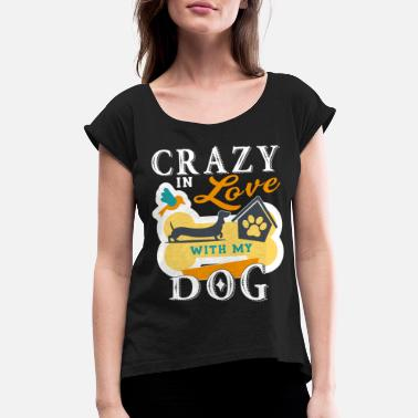Love My Crazy Dog Crazy In Love With My Dog T Shirt - Women's Roll Cuff T-Shirt