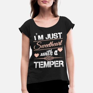 Sweetheart With A Temper I'm Just A Sweetheart With A Temper T Shirt - Women's Roll Cuff T-Shirt