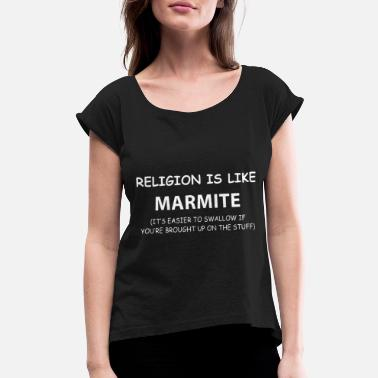 3xl Couples Religion is like marmite it's easier to swallow if - Women's Roll Cuff T-Shirt