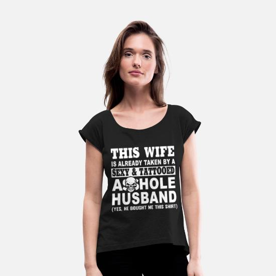 Asshole T-Shirts - This wife is already taken by a sexy and tattooed - Women's Rolled Sleeve T-Shirt black