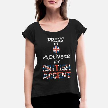 Press To Activate My British Accent - Women's Rolled Sleeve T-Shirt