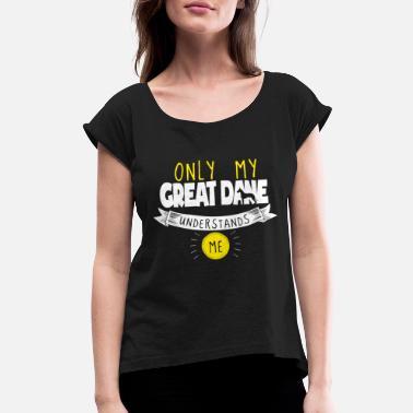 1fad5a4e Great Dane Design Only My Great Dane Understands Me - Women's Rolled.  Women's Rolled Sleeve T-Shirt