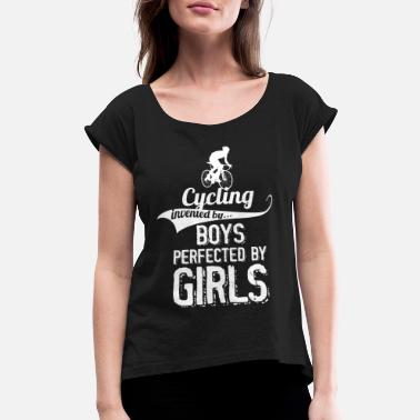 Cycling Cycling Invented By Boys Perfected By Girls - Women's Rolled Sleeve T-Shirt