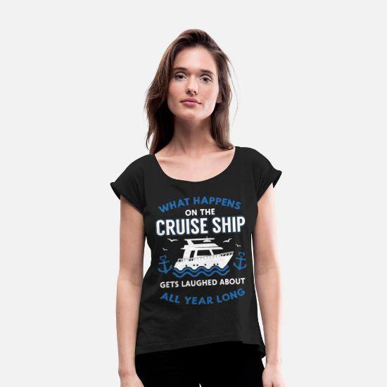 Cruise T-Shirts - What happens on the cruise ship gets laughed about - Women's Rolled Sleeve T-Shirt black