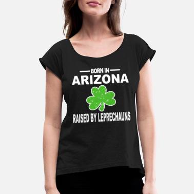 Raising Arizona St Paddys Arizona Shirt Raised By Leprechauns Gift - Women's Roll Cuff T-Shirt