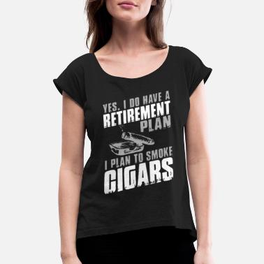 yes I do have a retirement plan I plan to smoke ci - Women's Roll Cuff T-Shirt