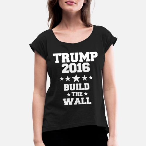 a446375edb9 DONALD TRUMP BUILD THE WALL USA PRESIDENTIAL ELECT Women s Rolled Sleeve T- Shirt