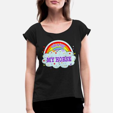 My Daughter Rides Horses My Horse Makes Me Happy Equestrian Apparel Horse - Women's Roll Cuff T-Shirt