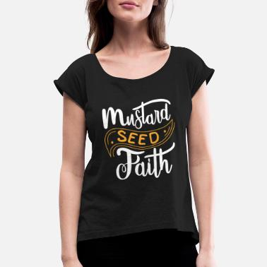 Seed Christian Faith As Small as a Mustard Seed Design - Women's Rolled Sleeve T-Shirt