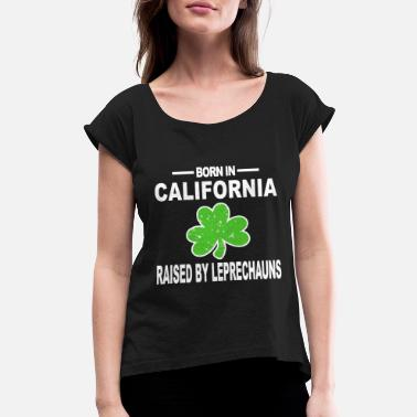 California St California Shirt Raised By Leprechauns Shamrock - Women's Roll Cuff T-Shirt