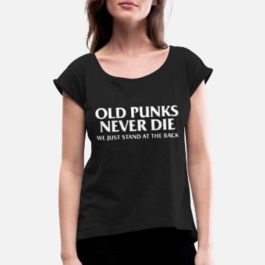 Old Punks Old punks never die we just stand at the back - Women's Roll Cuff T-Shirt