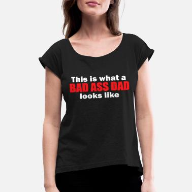 f85a48a87 This Is What A Bad Ass Dad Looks Like Funny Father - Women'. Women's  Rolled Sleeve T-Shirt