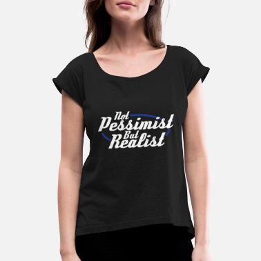 Realistic Design Realists Quote TShirt Design Not Pessimist But Realist - Women's Roll Cuff T-Shirt