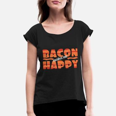 Bacon It's bacon day! Bacon Makes Me Happy tee design - Women's Rolled Sleeve T-Shirt