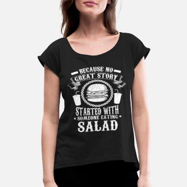 Salad STARTED WITH SOMEONE EATING SALAD - Women's Rolled Sleeve T-Shirt