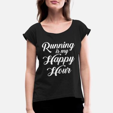 Running Is My Happy Hour Running Is My Happy Hour - Women's Rolled Sleeve T-Shirt