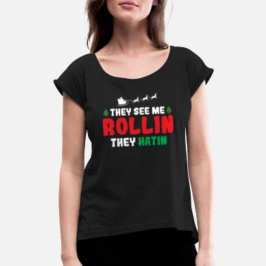 Christmas X-mas They See Me Rollin They Hatin - Women's Rolled Sleeve T-Shirt