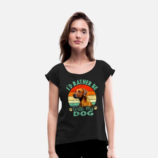 Ridgeback T-Shirts - II'd Rather be with my Dog Rhodesian Ridgeback Dog - Women's Rolled Sleeve T-Shirt black