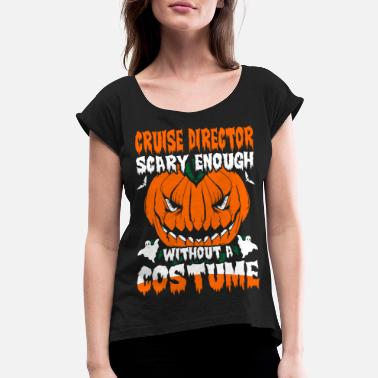 Cruise Director Cruise Director Scary Enough without A Costume - Women's Roll Cuff T-Shirt