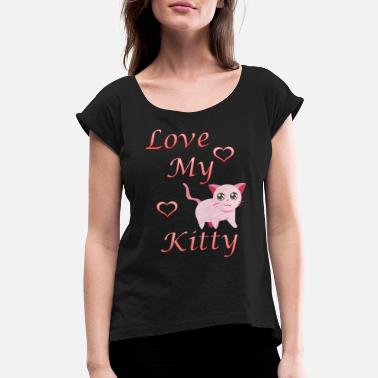 Kitty Love Family GIFT - LOVE MY KITTY - Women's Roll Cuff T-Shirt
