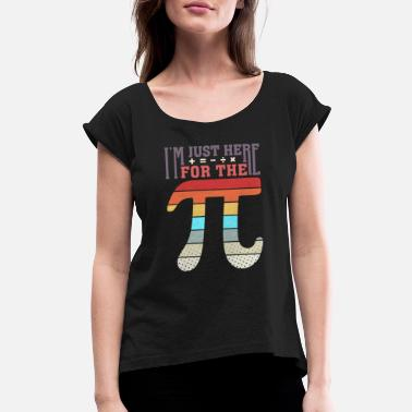 Geometry I'm just here for the Pie Math Saying Cake joke - Women's Rolled Sleeve T-Shirt