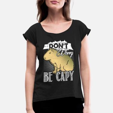 Capy DON'T WORRY BE CAPY CAPYBARA - Women's Rolled Sleeve T-Shirt
