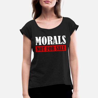 Morality Morals Not For Sale T Shirt - Women's Rolled Sleeve T-Shirt