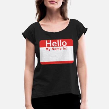 Writable Hello My Name Is:____ - Women's Rolled Sleeve T-Shirt