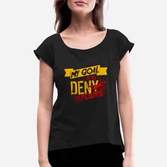 46c98751c57 My Goal Is To Deny Yours Goalkeeper Goalie Soccer Women's Rolled ...