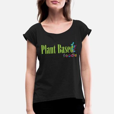 Base Plant-Based Foodie - Women's Rolled Sleeve T-Shirt