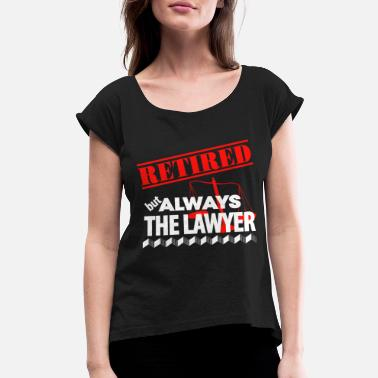 Lawyer Symbol Lawyer - Retired But Always The Lawyer - Women's Roll Cuff T-Shirt