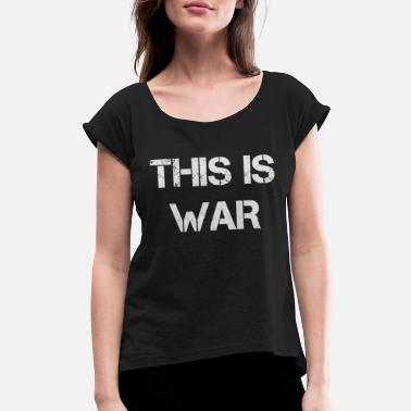 War This Is War - Women's Rolled Sleeve T-Shirt