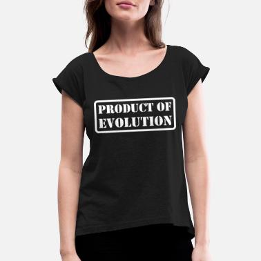 Production Year Product Of Evolution - Women's Rolled Sleeve T-Shirt