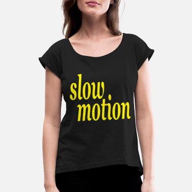 Motion slow motion - Women's Rolled Sleeve T-Shirt